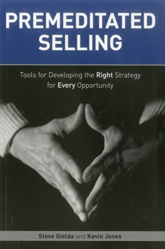 Premeditated Selling: Tools for Developing the Right Strategy for Each Opportunity: Gielda, Steve; ...