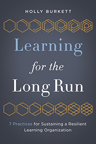 9781562869946: Learning for the Long Run: 7 Practices for Sustaining a Resilient Learning Organization