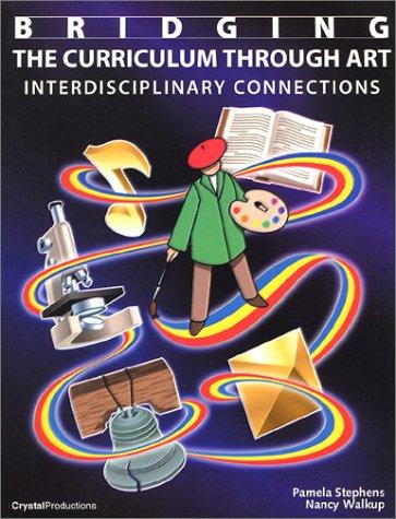 Bridging the Curriculum Through Art, Interdisciplinary Connections: Walkup, Nancy, Stephens,