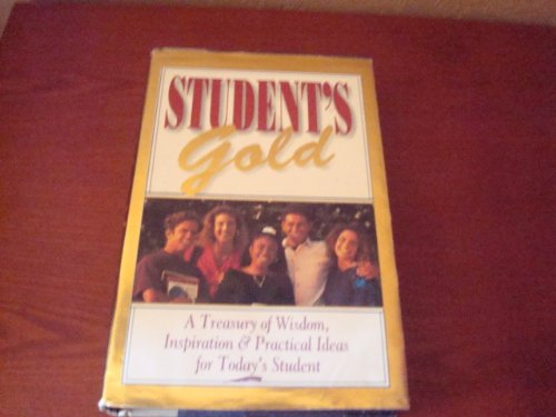 9781562920074: Student's Gold: A Treasury of Wisdom, Inspiration and Practical Ideas for Today's Student