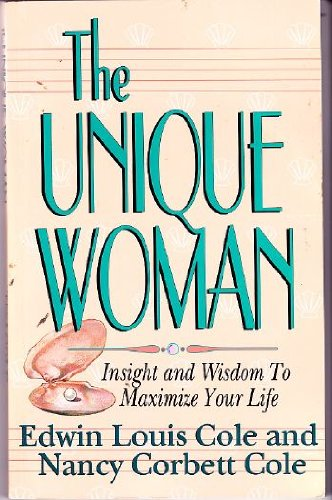 The Unique Woman: Insight and Wisdom to Maximize Your Life (1562920103) by Edwin Louis Cole