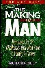 The Making of a Man: Devotions for the Challenges That Men Face in Family and Career: Exley, ...