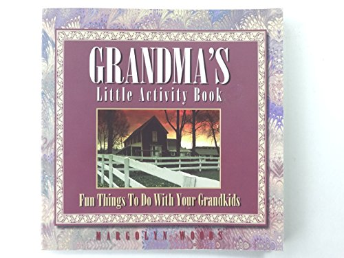 Grandma's Little Activity Book Fun Things to Do With Your Grandkids: Woods, Margolyn