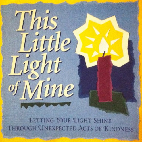 This Little Light of Mine: Letting Your Light Shine Through Unexpected Acts of Kindness