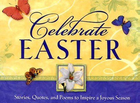 Celebrate Easter: Stories, Quotes, and Poems to Inspire a Joyous Season (1562921797) by Honor Books