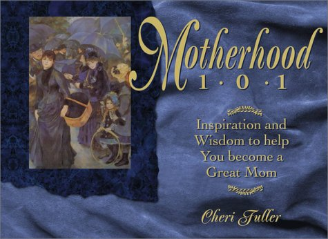 Motherhood 101: Inspiration and Wisdom to Help You Become a Great Mom (1562922696) by Cheri Fuller
