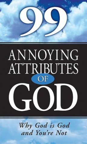 99 Annoying Attributes of God : Why: Gary Stanley; Ray