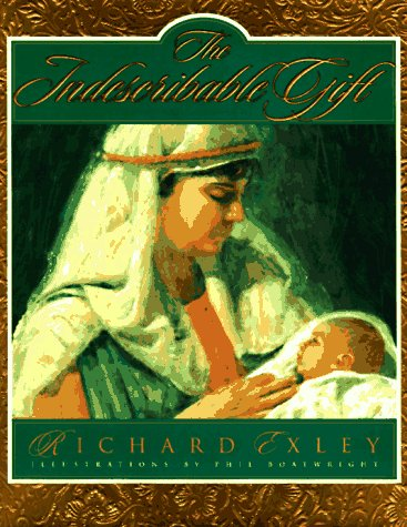The Indescribable Gift: Exley, Richard, Boatwright,