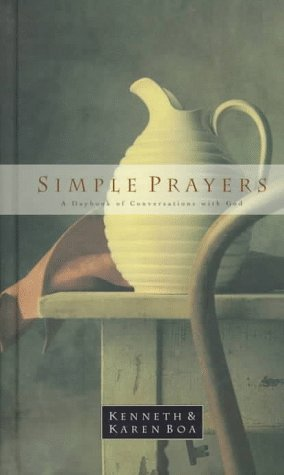 Simple Prayers: A Daybook of Conversations With God (1562923676) by Kenneth Boa; Karen Boa