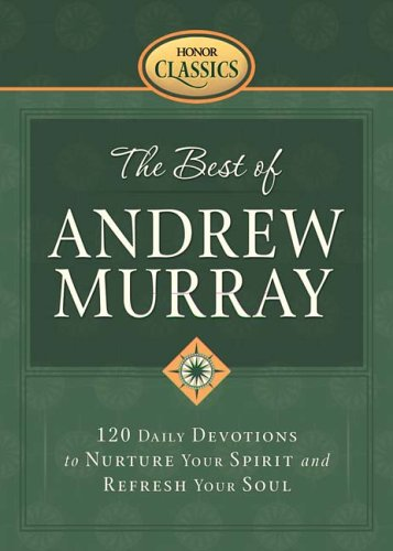 The Best of Andrew Murray: 120 Daily Devotions to Nurture Your Spirit and Refresh Your Soul (Honor Classics) (1562924370) by Andrew Murray