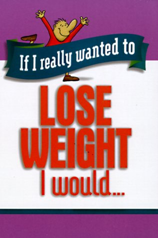 9781562925666: If I Really Wanted to Lose Weight, I Would (If I Really Wanted Too...)