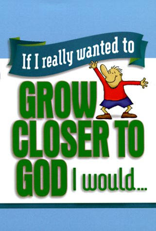 If I Really Wanted to Grow Closer to God, I Would... (If I Really Wanted To) (1562925679) by Honor Books