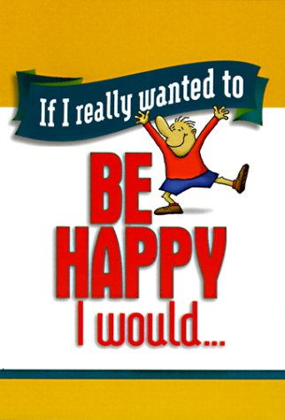 If I Really Wanted to Be Happy I Would... (If I Really Wanted Too...) (1562925695) by Honor Books; Books Honor; Ventura