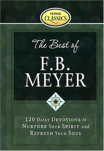 9781562925819: The Best of F. B. Meyer: 120 Daily Devotions to Nurture Your Spirit And Refresh Your Soul (Honor Classics)