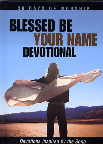 9781562927172: Blessed Be Your Name Devotional: Devotions Inspired by the Song (30 Days of Worship)
