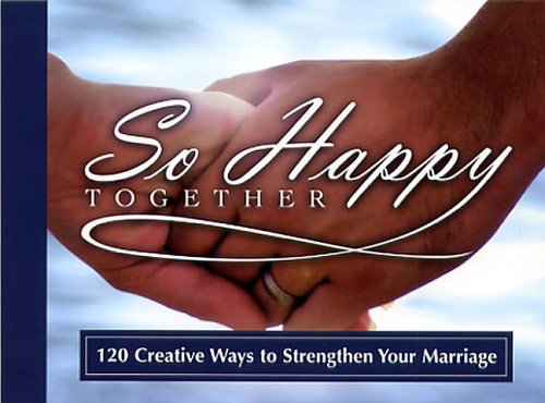 So Happy Together 120 Creative Ways to Strengthen Your Marriage (9781562927554) by Honor Books