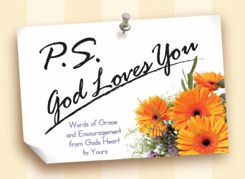 P.S. God Loves You: Words of Grace and Encouragement from God's Heart to Yours! (1562928198) by Honor Books