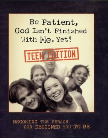 Be Patient, God Isn't Finished With Me, Yet: Teen Edition