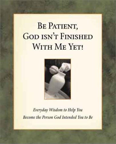 9781562929169: Be Patient, God Isn't Finished with Me Yet!: Everyday Wisdom to Help You Become the Person God Intended You to Be
