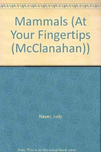 Mammals (At Your Fingertips (McClanahan)): Judy Nayer; Illustrator-Grace