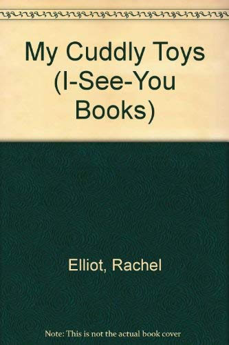My Cuddly Toys, An I-SEE-YOU BOOK: Elliot, Rachel, Fekete,