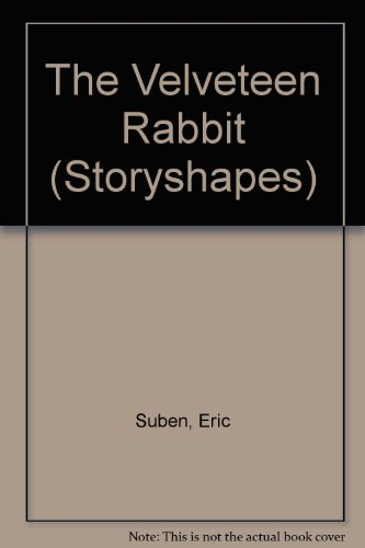 The Velveteen Rabbit (Storyshapes Series) (9781562939076) by Eric Suben