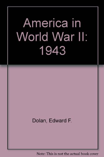 America in World War II - 1943: Dolan, Edward F.,