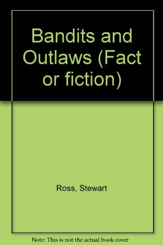 Fact Or Fiction: Bandits & Outlaws: Stewart Ross