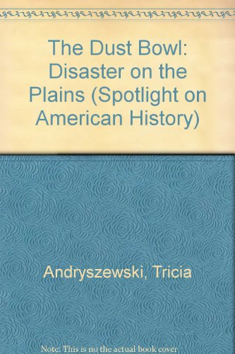 The Dust Bowl : Disaster on the: Tricia Andryszewski