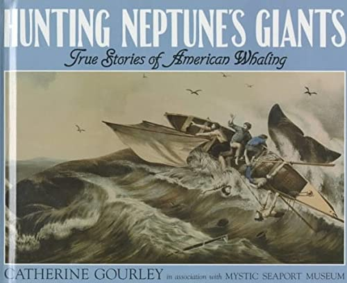 Hunting Neptune's Giants: True Stories of American Whaling