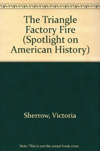 Triangle Factory Fire, The (Spotlight on American History): Victoria Sherrow