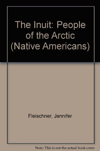The Inuit: People of the Arctic (Native Americans): Jennifer Fleischner