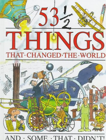 9781562946036: 53 1/2 Things that Changed the World and Some that Didn't