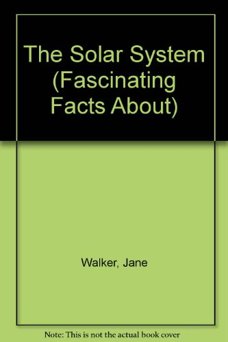 Fasinating Fact: Solar System (Fascinating Facts About): Jane Walker