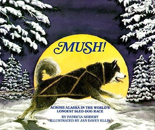 9781562947057: Mush! Across Alaska in the World's Longest Sled-Dog Race