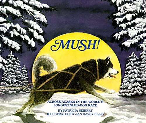 9781562947057: Mush! Across Alaska in the World's Longest Sled-Dog Race