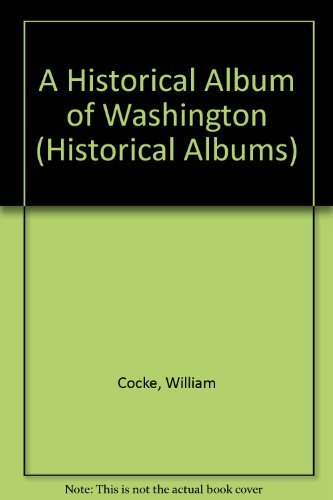 Historical Album Of Washington (Historical Albums): William Cocke