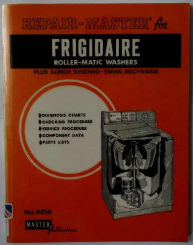 9781563020964: Appliance Repair Guide for Frigidaire Roller-Matic Washers Plus 24 Inch Synchro Swing Mechanism (No. 9016)