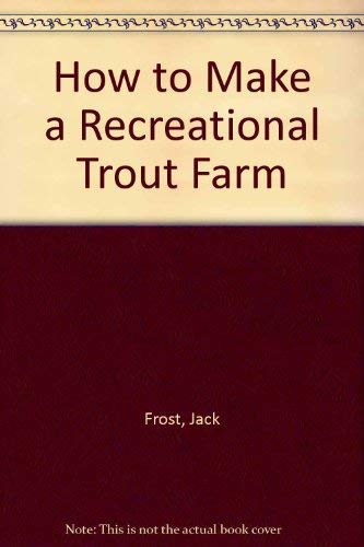 How to Make a Recreational Trout Farm (9781563021114) by Jack Frost
