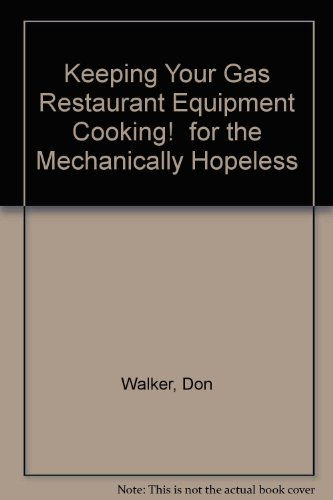9781563021671: Keeping Your Gas Restaurant Equipment Cooking! for the Mechanically Hopeless