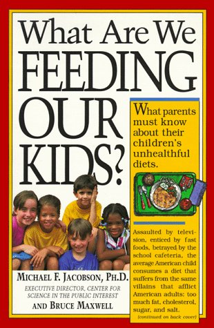 What Are We Feeding Our Kids? (156305101X) by Maxwell, Bruce; Jacobson Ph.D., Michael F.
