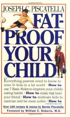 Fat-Proof Your Child: Joseph C. Piscatella, Bernie Piscatella, William C. Roberts M.D.