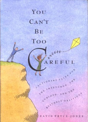 9781563051562: You Can't Be Too Careful: Cautionary Tales for the Impetuous, Curious, and Blithely Oblivious