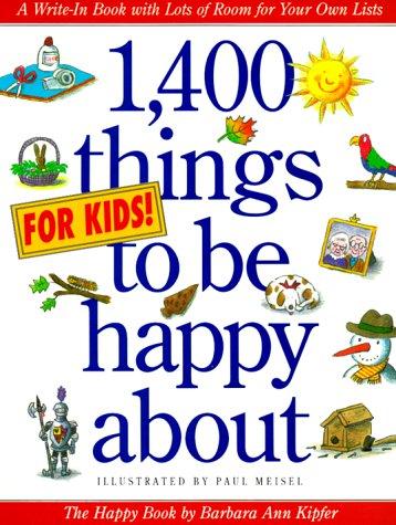 1,400 Things for Kids to Be Happy About: Kipfer, Barbara Ann