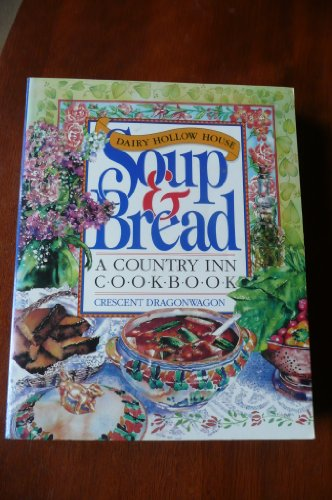 DAIRY HOLLOW HOUSE SOUP & BREAD a Country Inn Cookbook: Crescent Dragonwagon