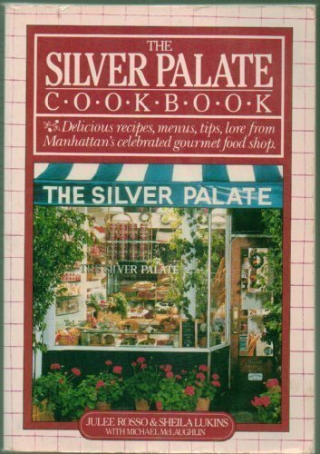 The Silver Palate Cookbook: Delicious recipes, menus, tips, love Manhattan's celebrated gourmet f...