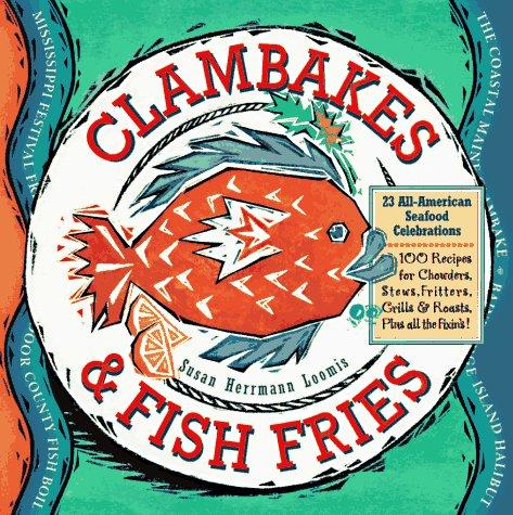 Clambakes & Fish Fries: Loomis, Susan Herrmann