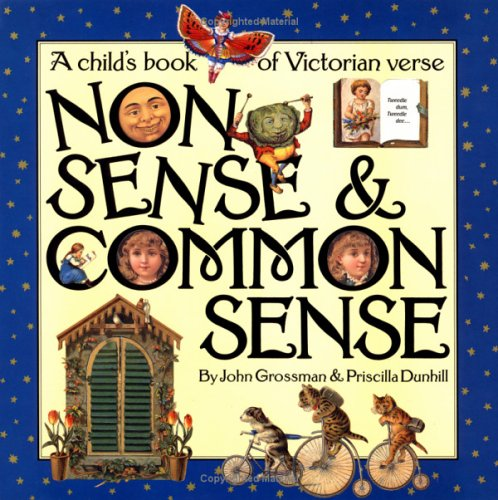 Nonsense & Common Sense: A Children's Book of Victorian Verse (1563053136) by John Grossman; Priscilla Dunhill