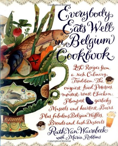 9781563054112: Everybody Eats Well in Belgium Cookbook: 250 Recipes from a Rich Culinary Tradition