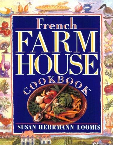 French Farmhouse Cookbook: Loomis, Susan Herrmann
